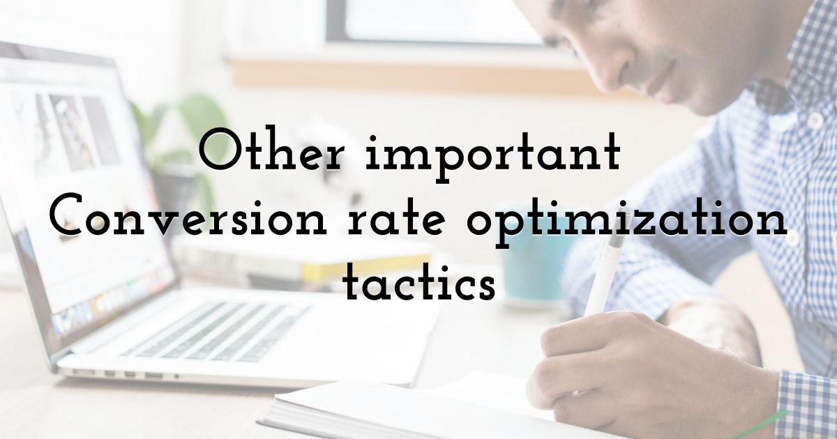 Other important Conversion rate optimization tactics