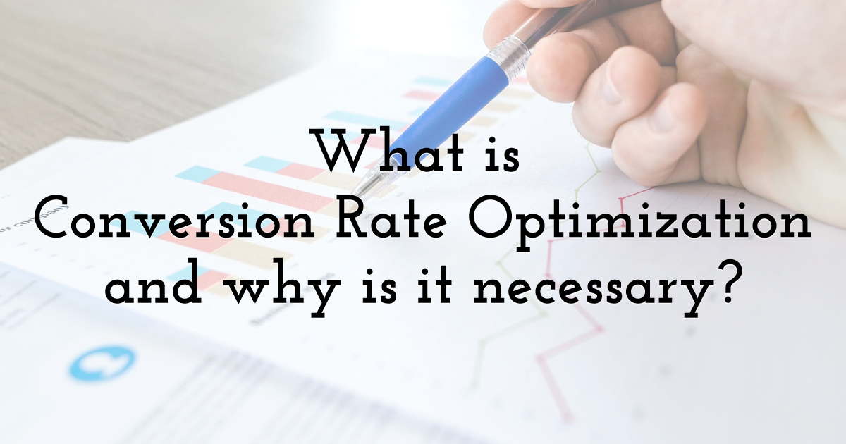 What is Conversion Rate Optimization and why is it necessary?