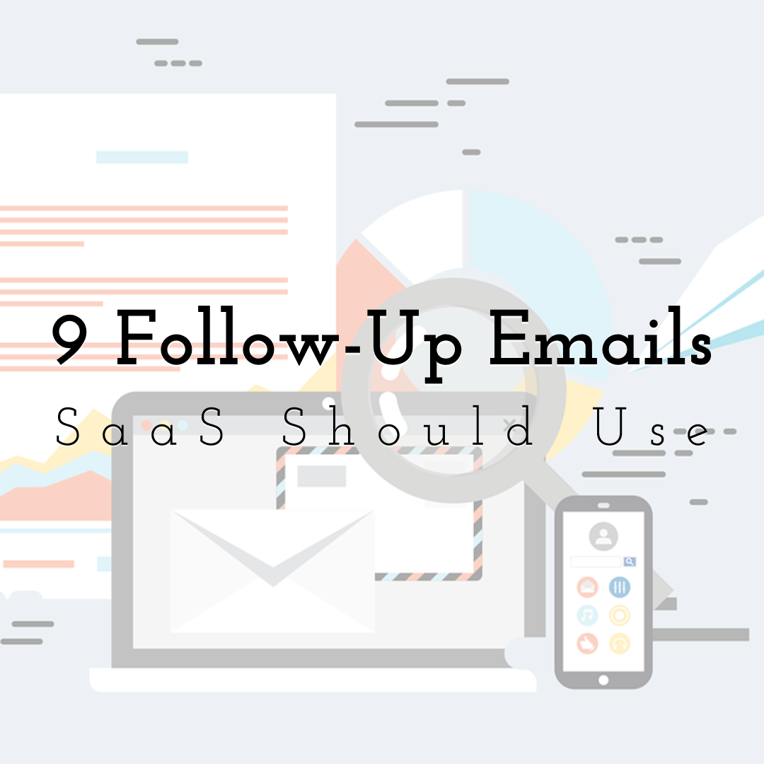 9 Follow-Up Emails SaaS Should Use