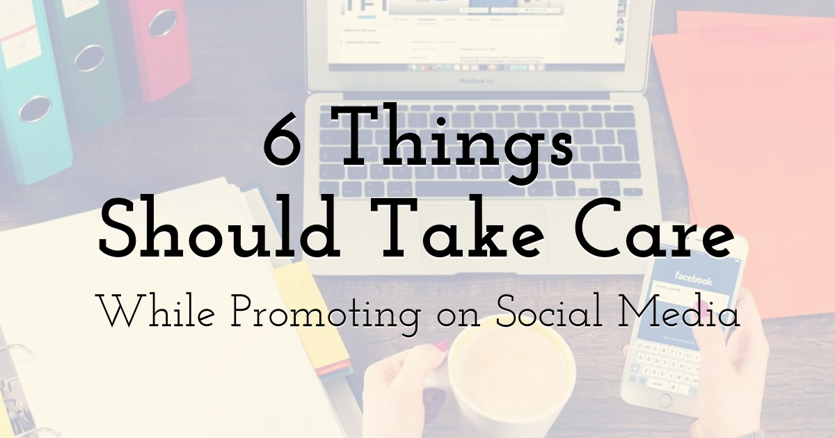 6 Things B2B Businesses Should Take Care of While Promoting Their Brand on Social Media
