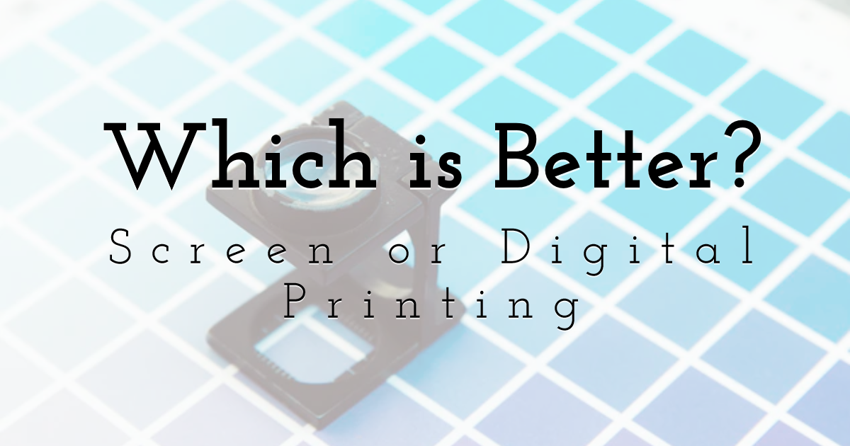 Which is Better? Screen Printing or Digital Printing