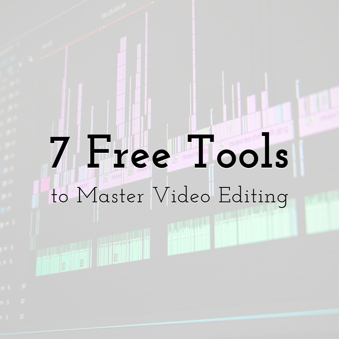 7 Free Tools to Master Video Editing