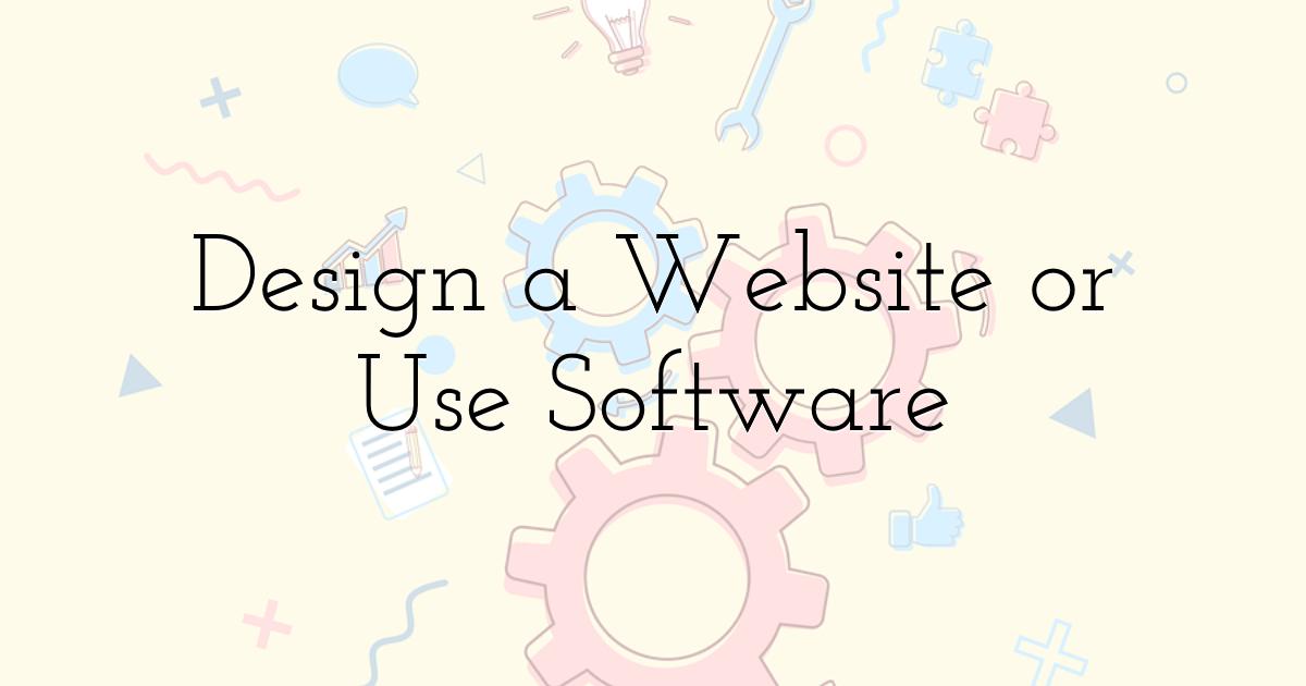 Design a website or use software