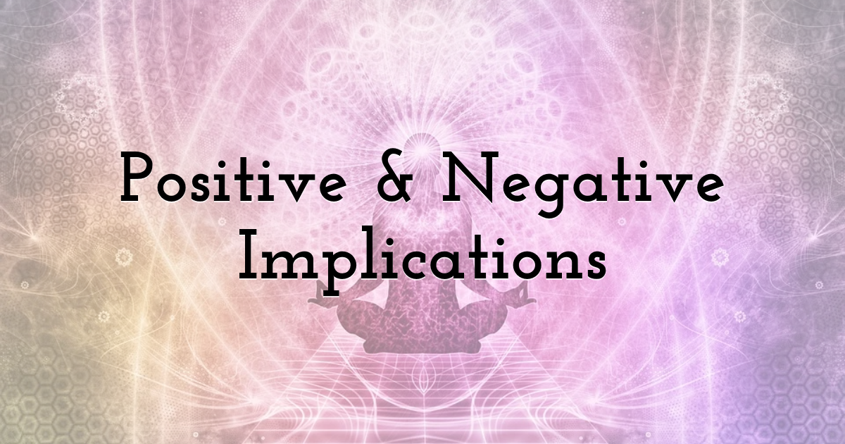 Positive & Negative Implications