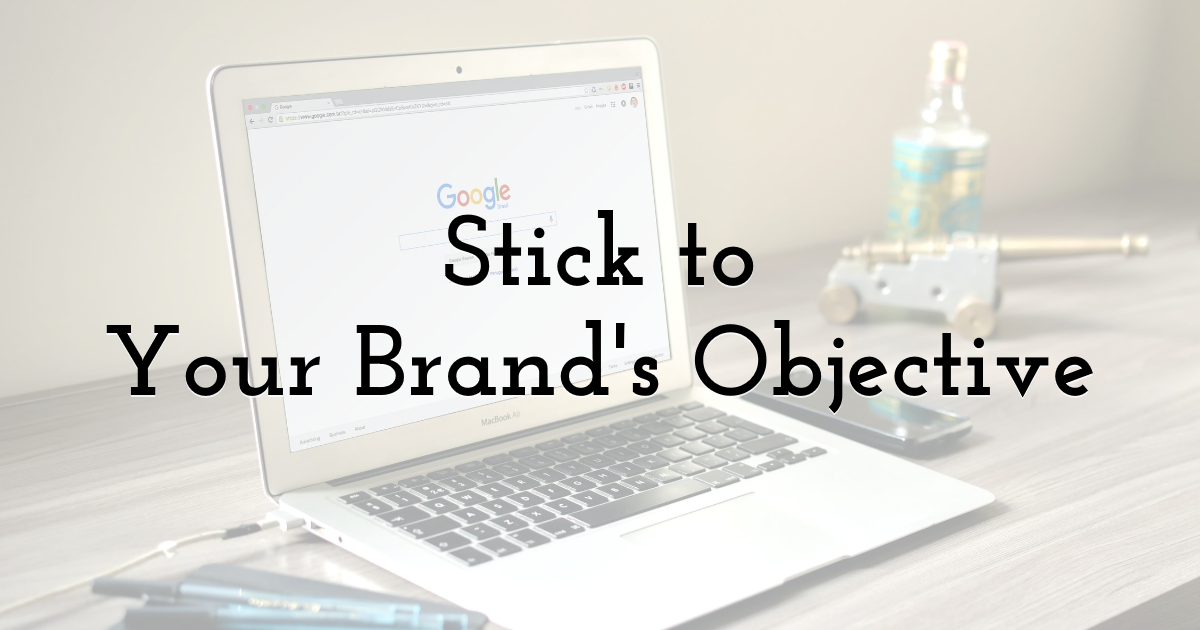 Stick to Your Brand's Objective