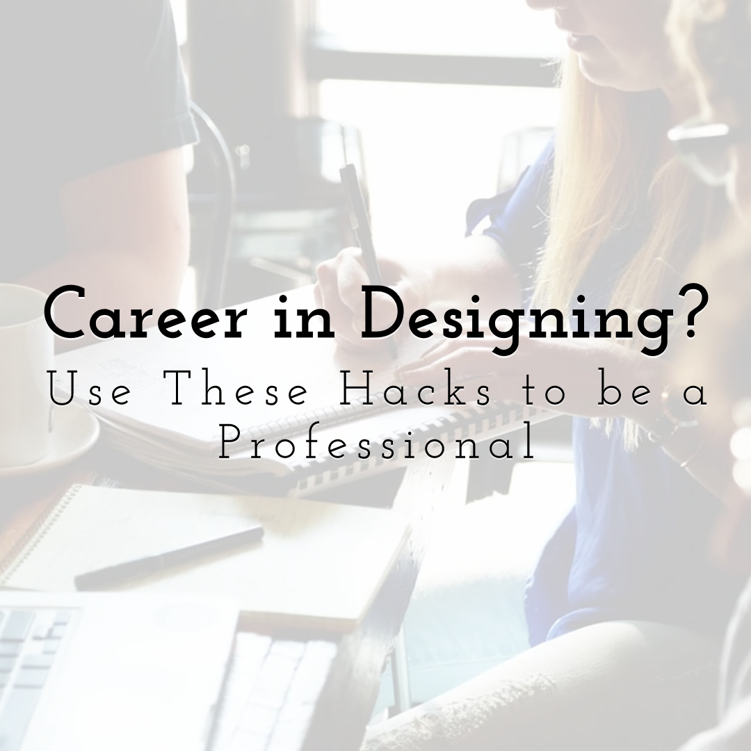 Starting a Career in Designing? Use These Hacks to be a Professional