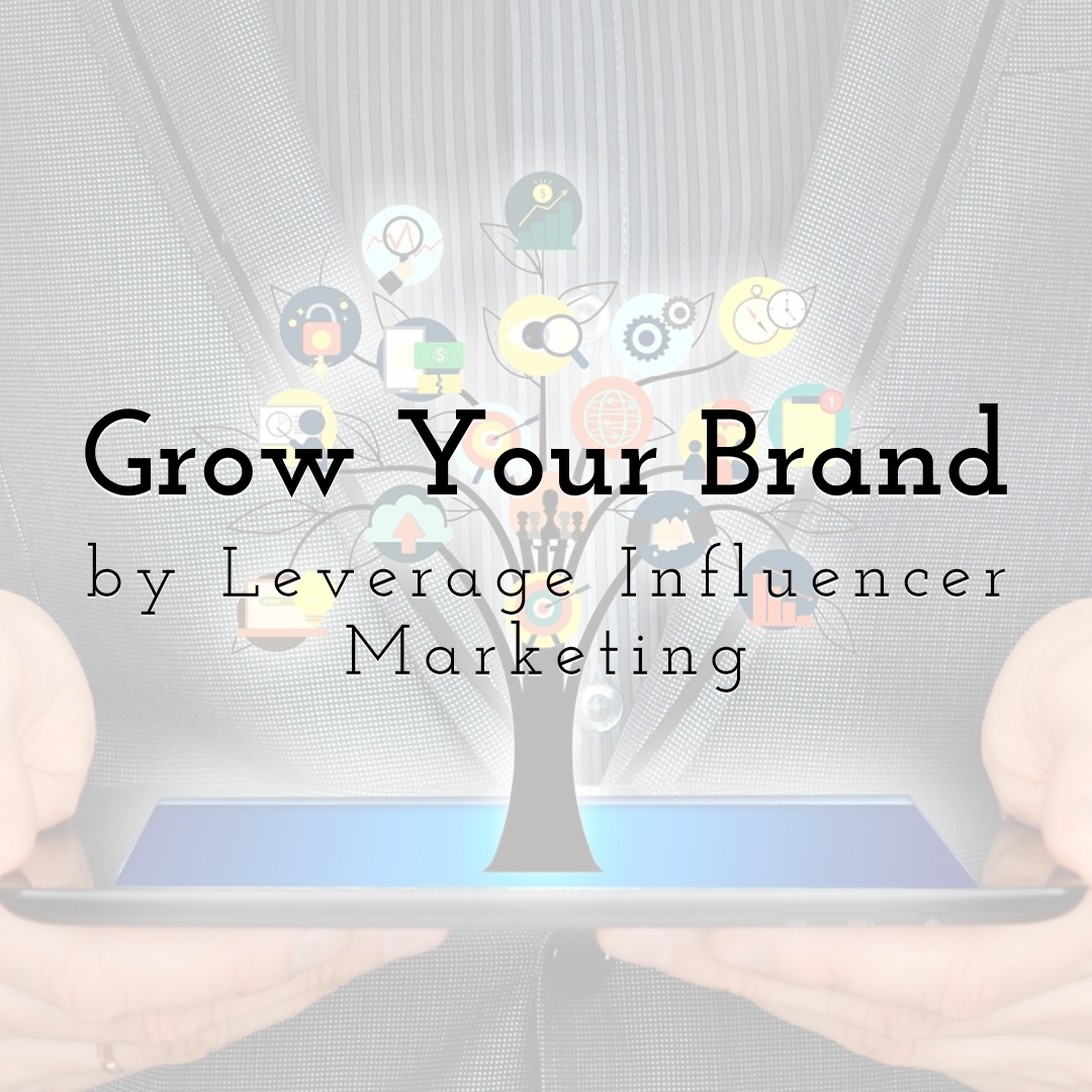 How to Leverage Influencer Marketing to Grow Your Brand