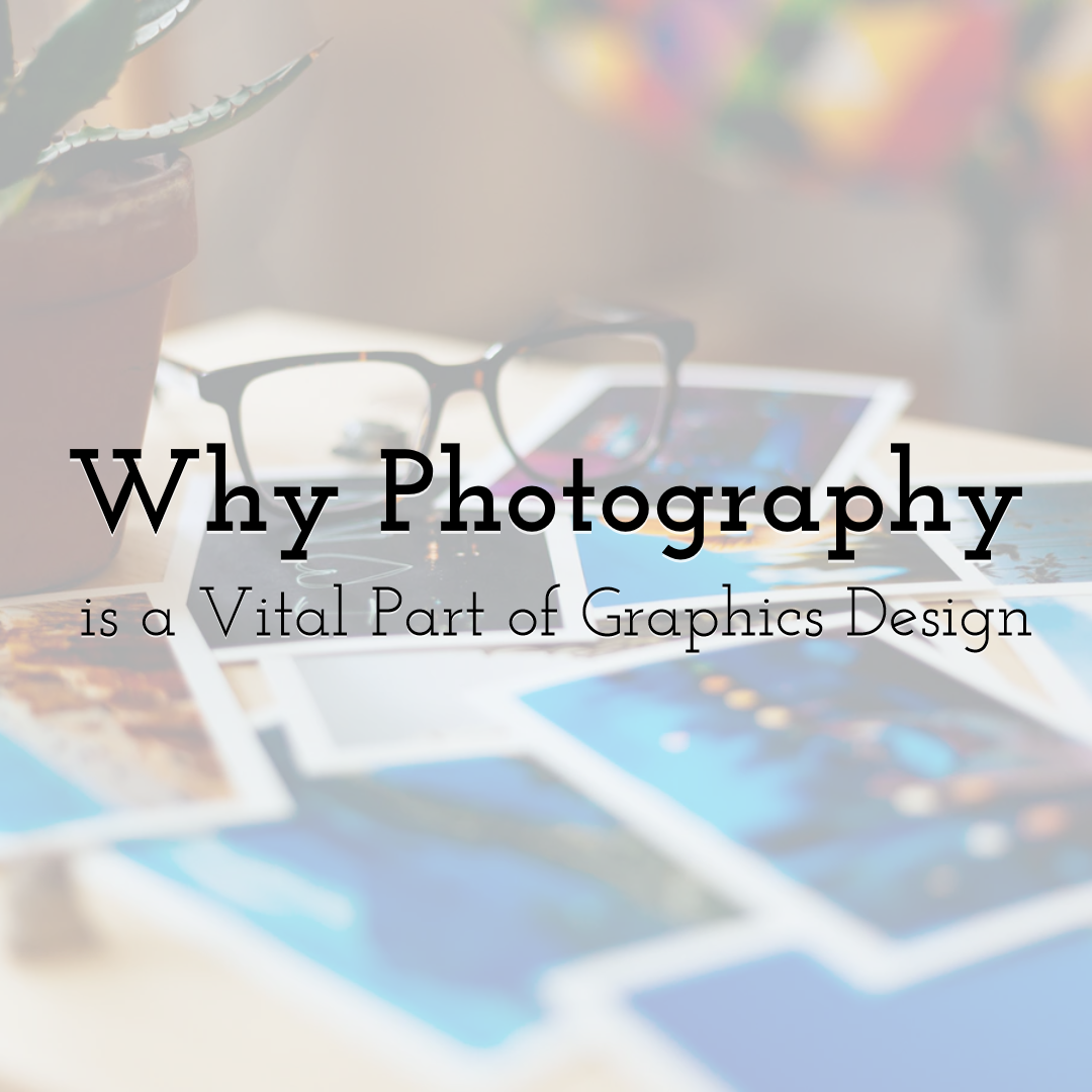 Why Photography is a Vital Part of Graphics Design
