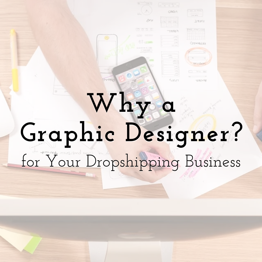 Why a Graphic Designer, for Your Dropshipping Business?