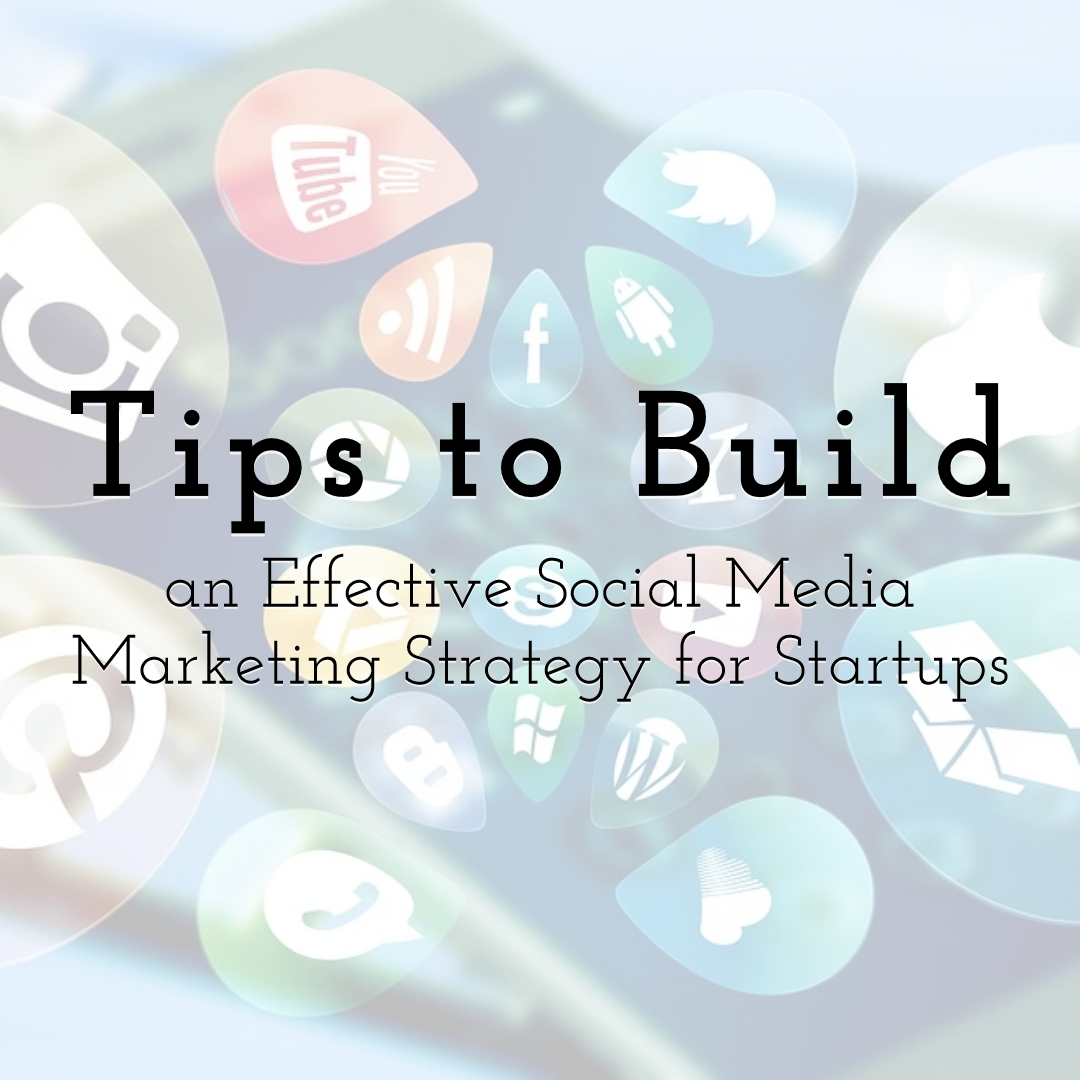 Tips to Build an Effective Social Media Marketing Strategy for Startups