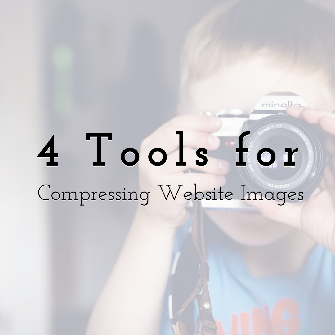 4 Tools for Compressing Website Images & Why You Need To
