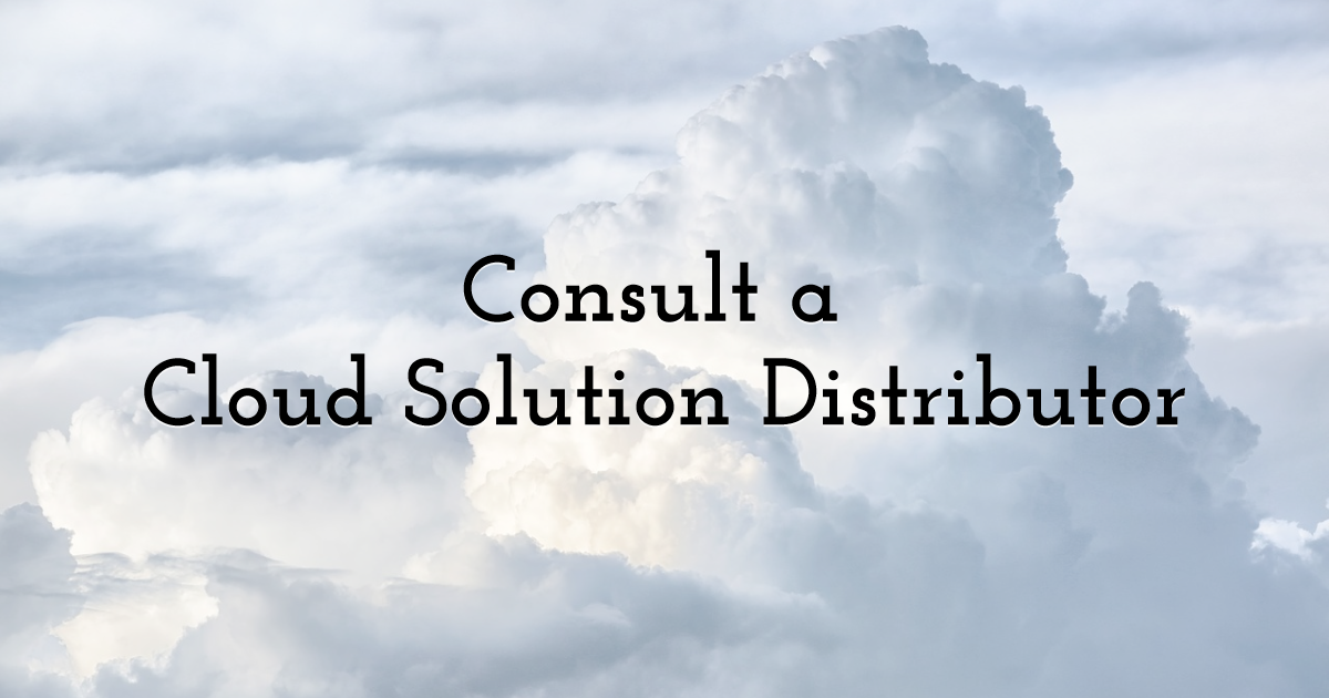 Consult a Cloud Solution Distributor