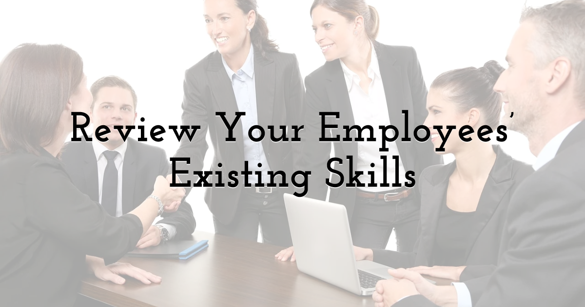 Review Your Employees' Existing Skills