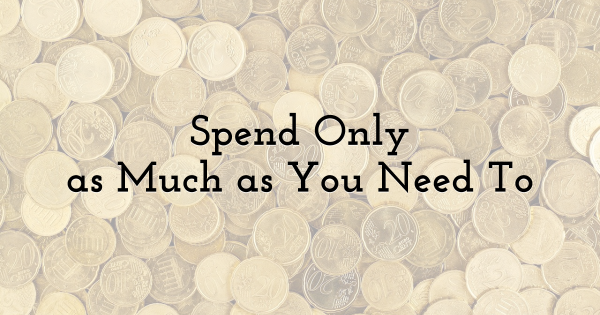 Spend Only as Much as You Need To