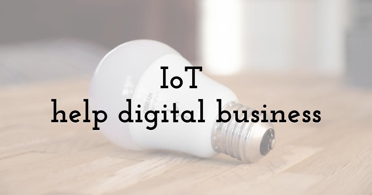 IoT (Internet of Things) help digital business