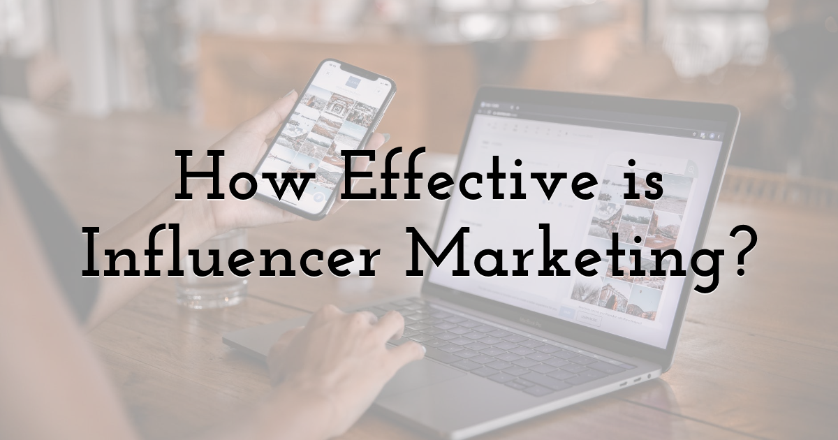 How Effective is Influencer Marketing?