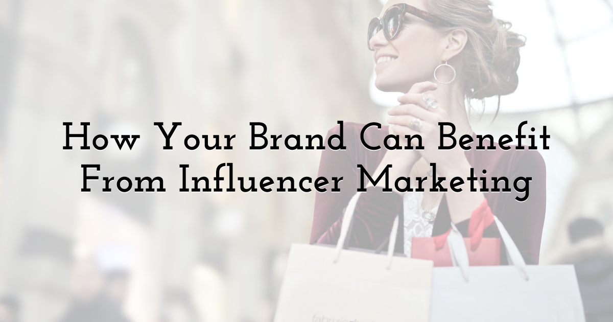 How Your Brand Can Benefit From Influencer Marketing