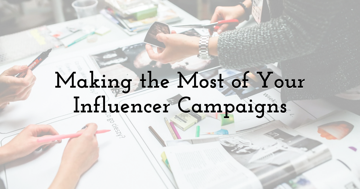 Making the Most of Your Influencer Campaigns