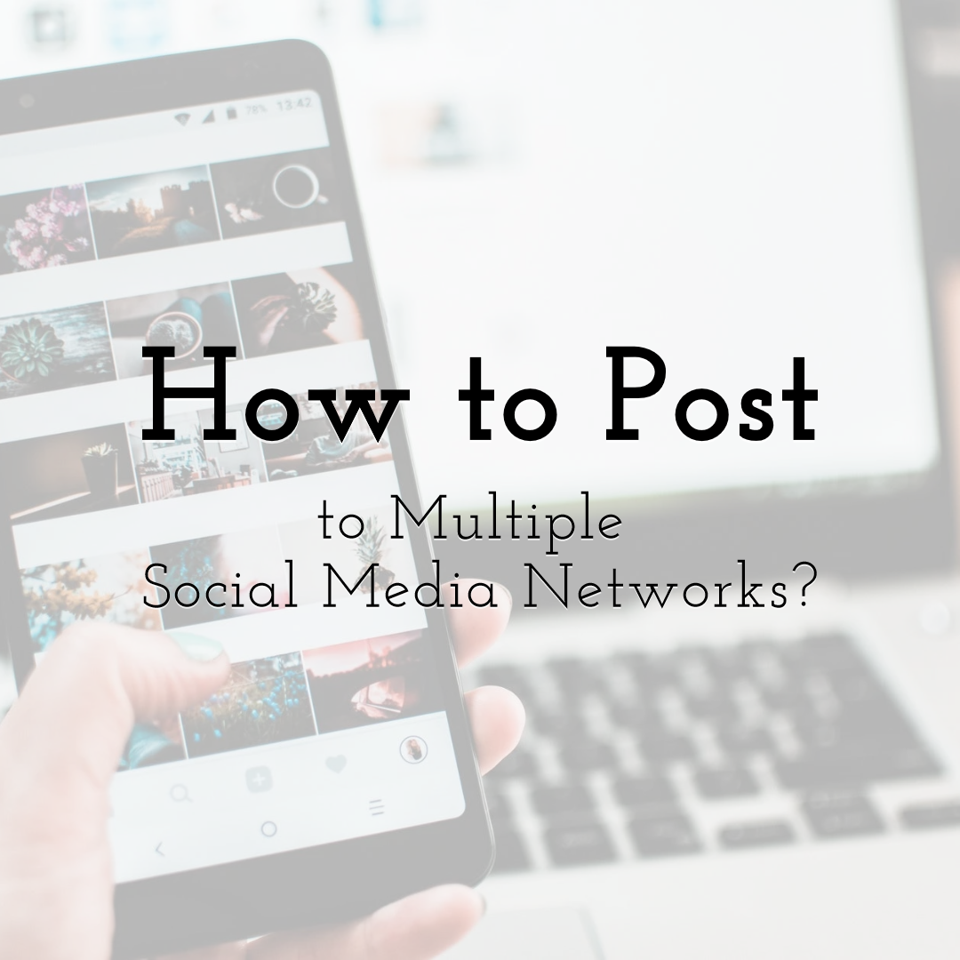 How to Post to Multiple Social Media Networks?