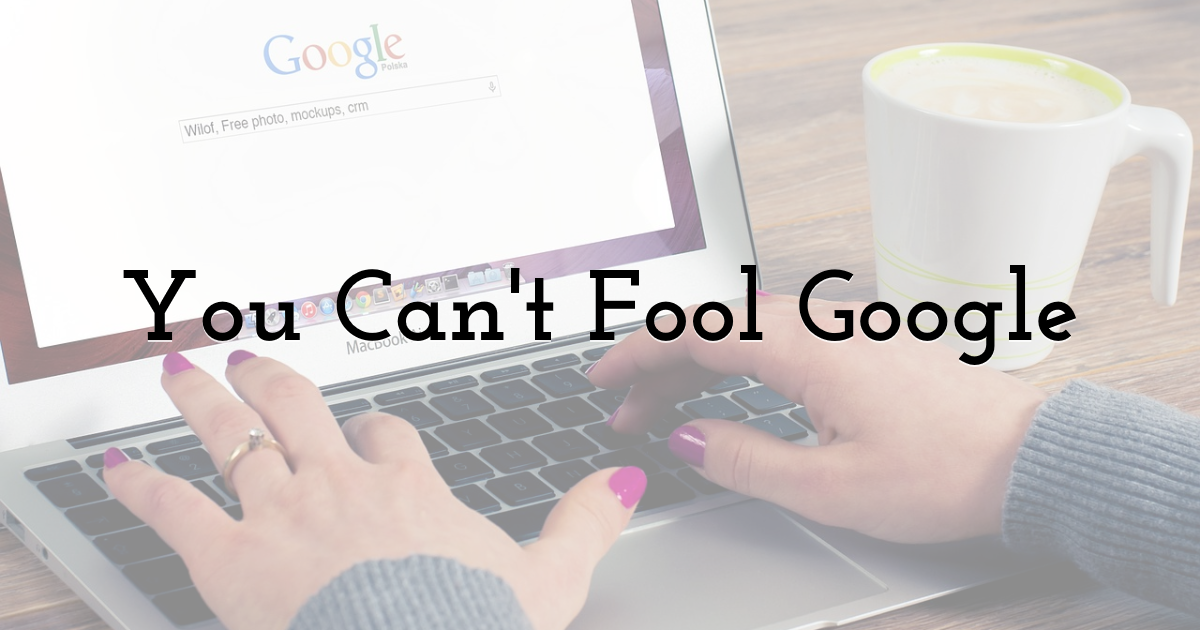 You Can't Fool Google