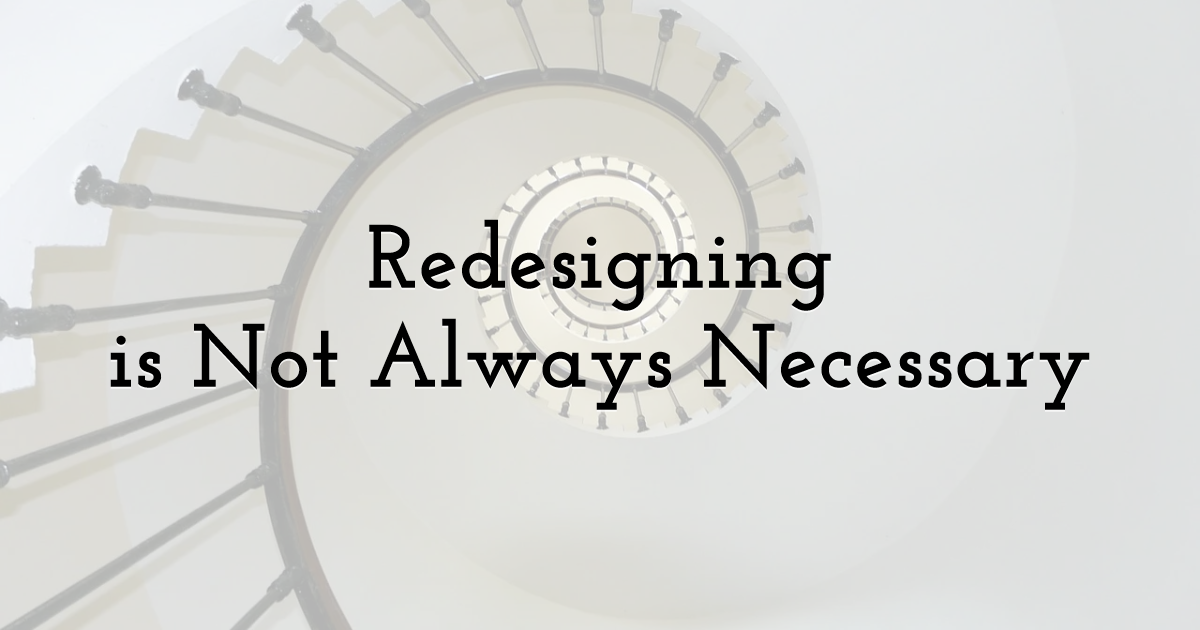 Redesigning is Not Always Necessary