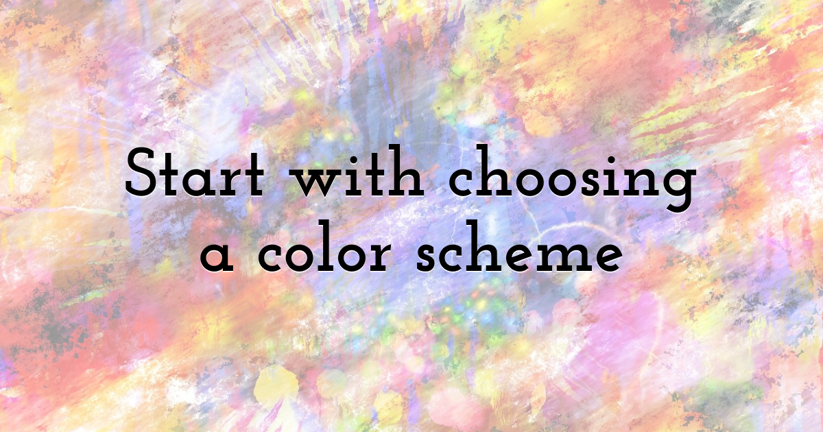 Start with choosing a color scheme