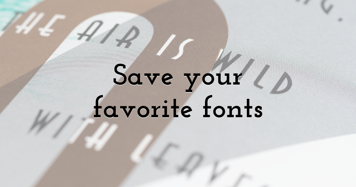 Save your favorite fonts