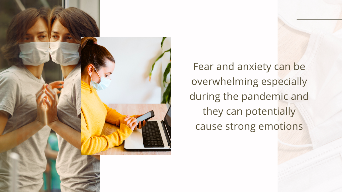 Fear and anxiety can be overwhelming, especially during the pandemic, and they can potentially cause strong emotions