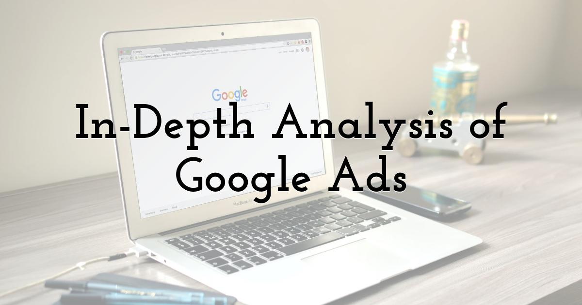 In-Depth Analysis Of Google Ads