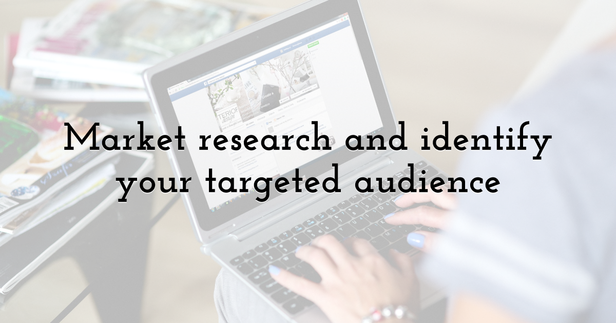 Market research and identify your targeted audience