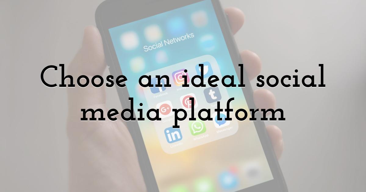Choose an ideal social media platform