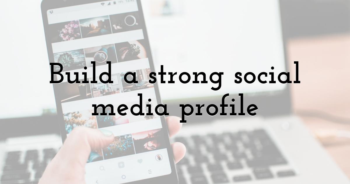Build a strong social media profile