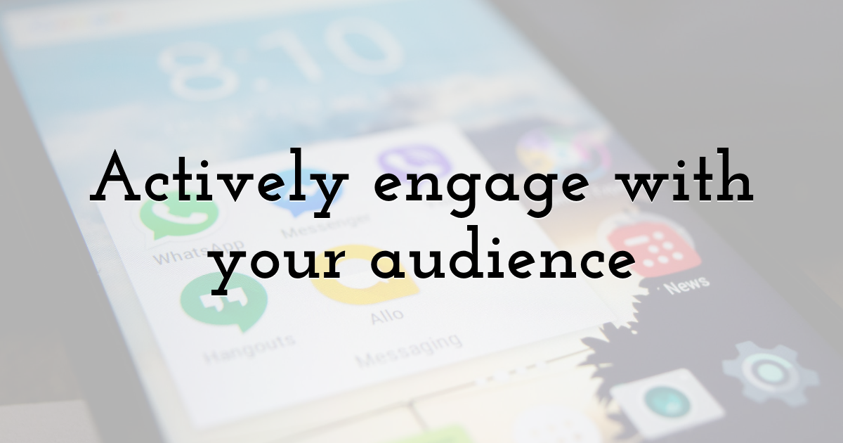 Actively engage with your audience