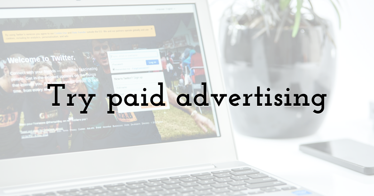 Try paid advertising