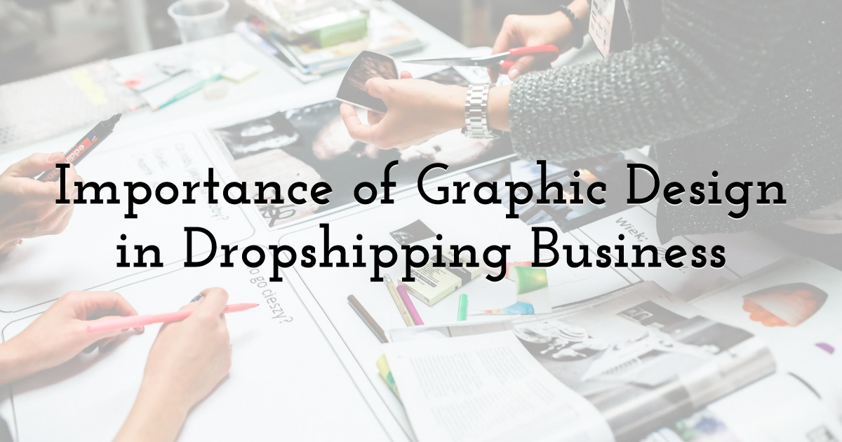 Importance of Graphic Design in Dropshipping Business