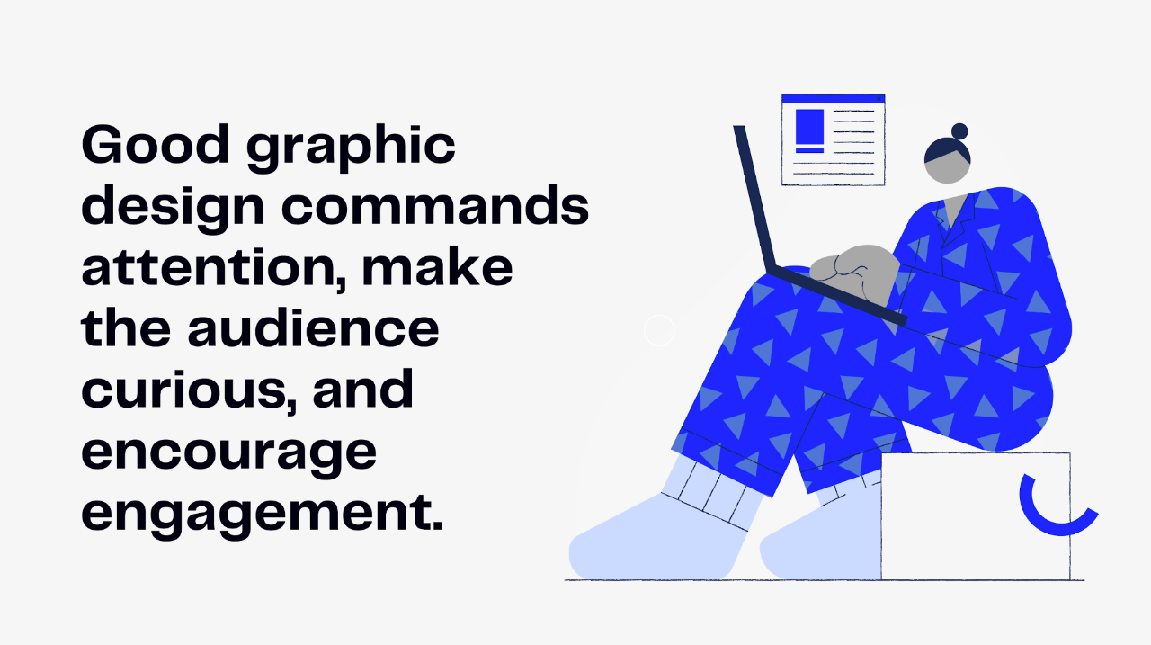 Good graphic design command attention, make the audience curious and encourage engagement