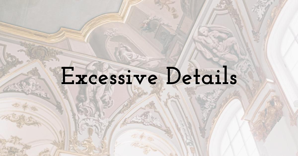 Excessive Details