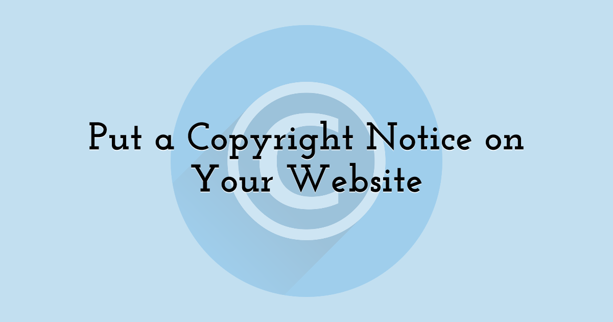 Put A Copyright Notice On Your Website