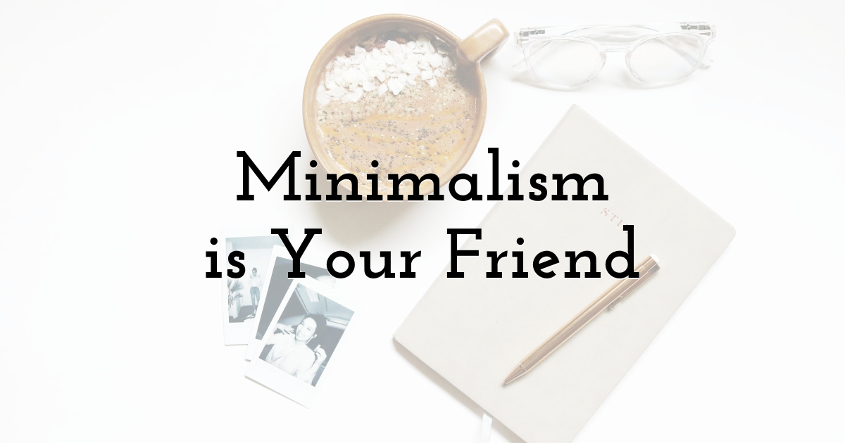 Minimalism Is Your Friend