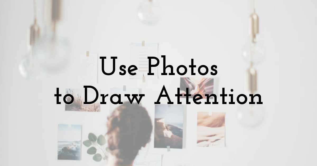 Use Photos to Draw Attention