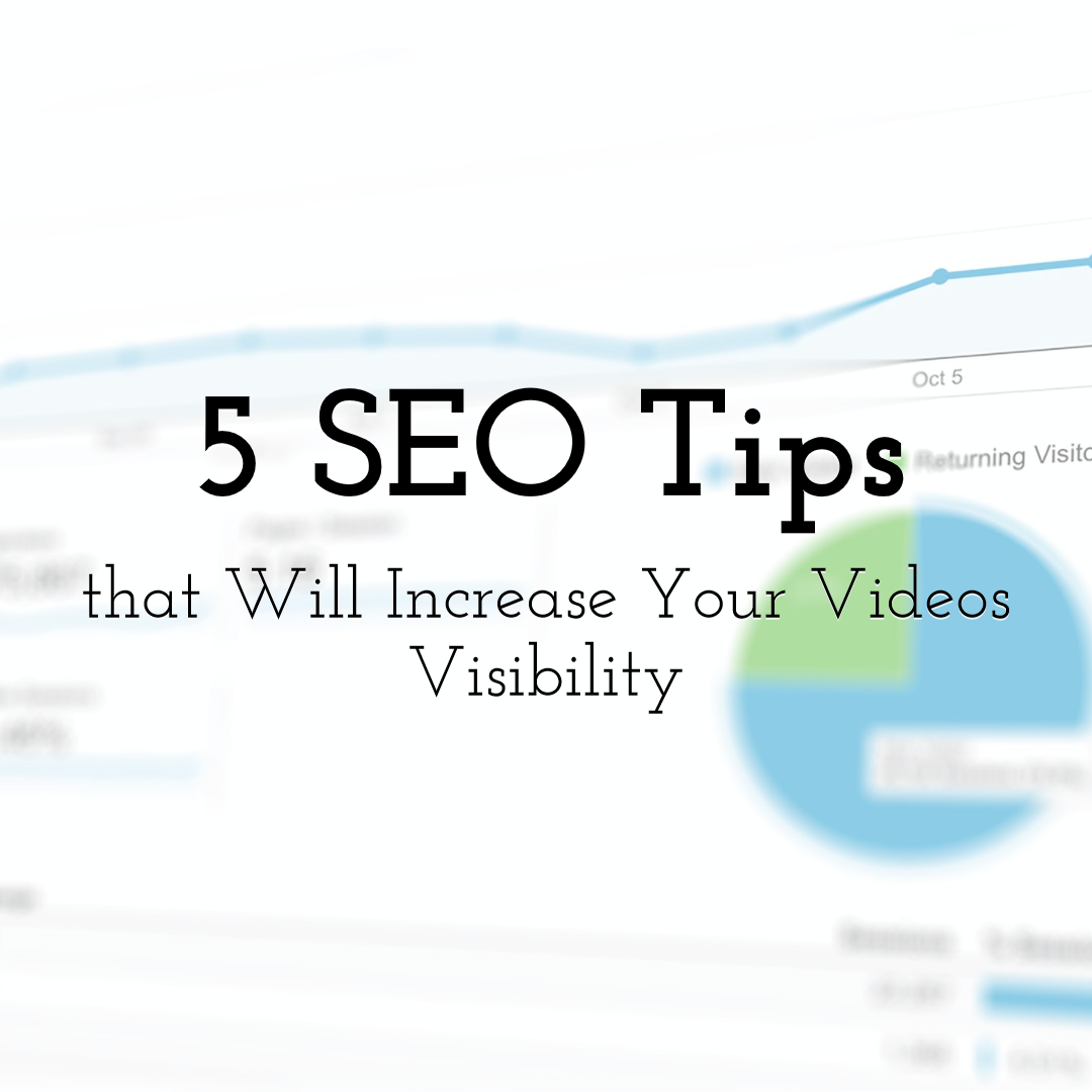 5 SEO Tips that Will Increase Your Videos Visibility
