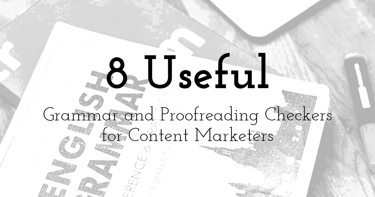 8 Useful Grammar and Proofreading Checkers for Content Marketers