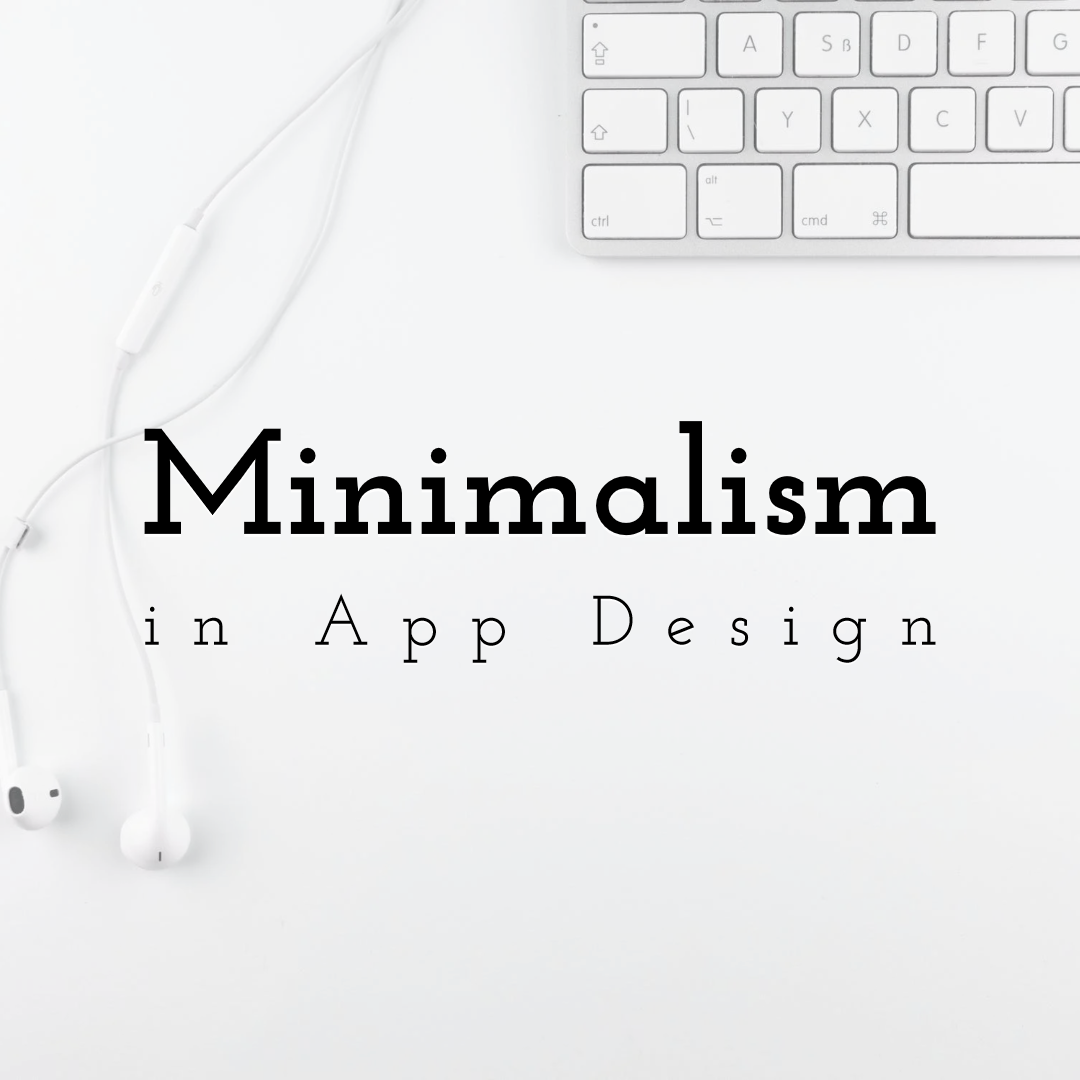 Minimalism in App Design: How Does it Boost User Experience