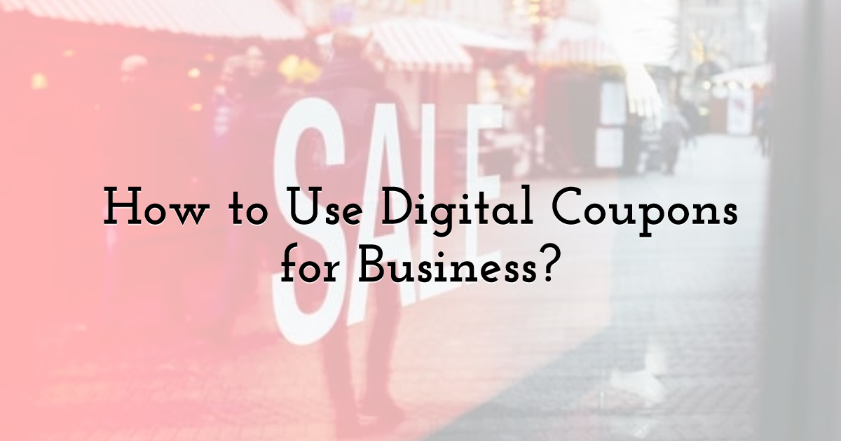 How to Use Digital Coupons for Business?