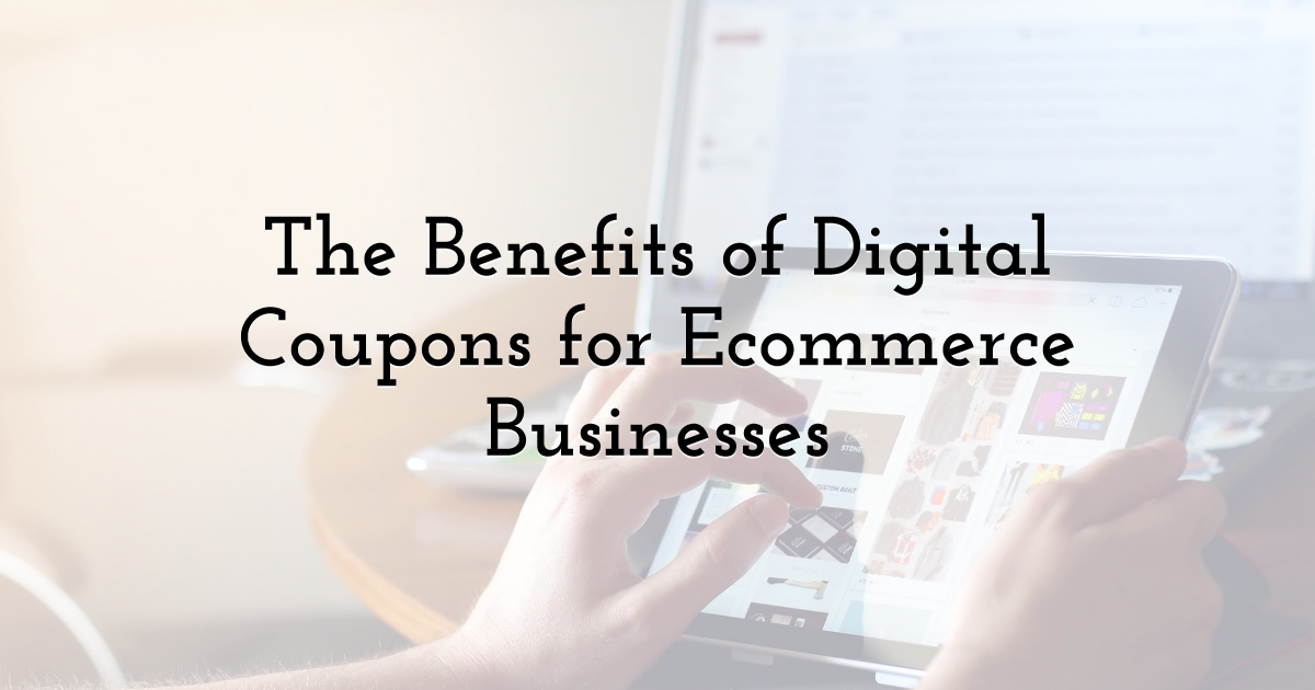 The Benefits of Digital Coupons for Ecommerce Businesses