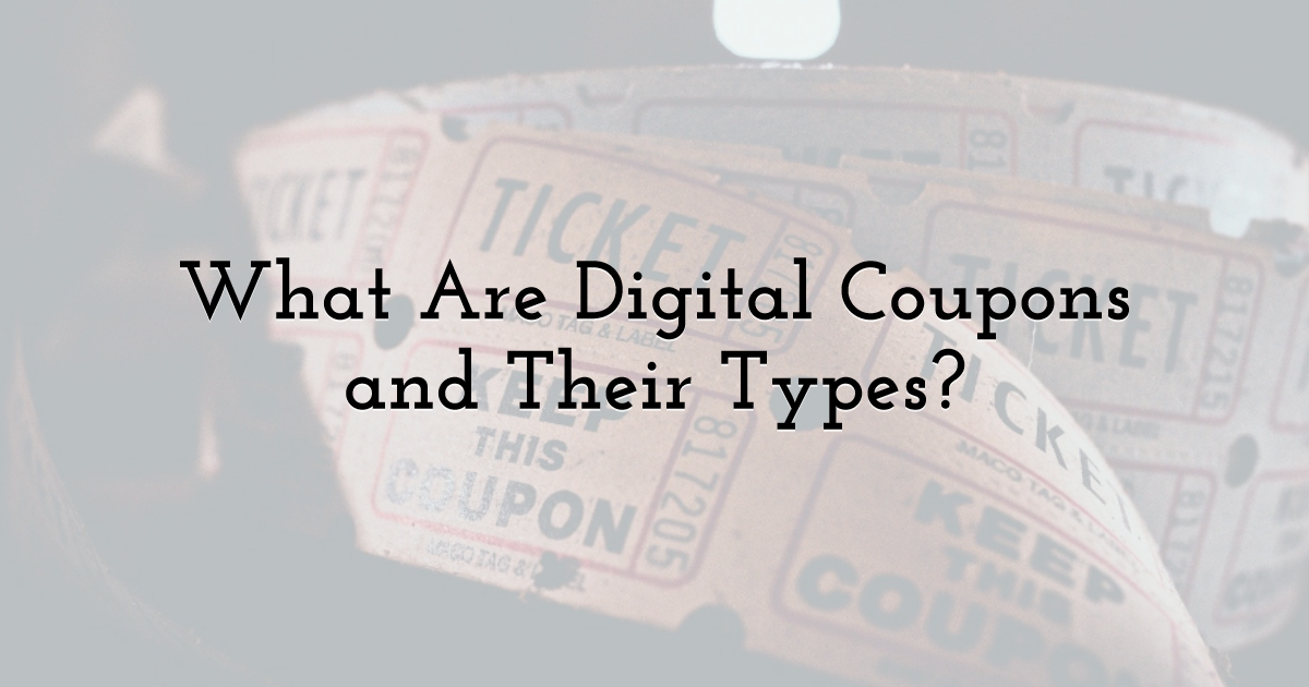 What Are Digital Coupons And Their Types?