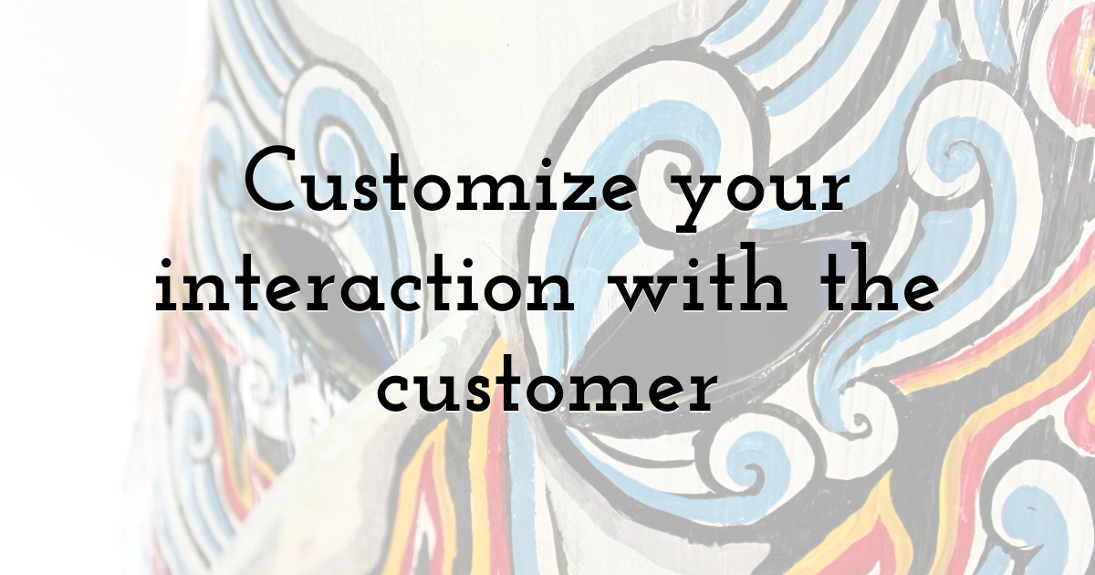 Customize your interaction with the customer