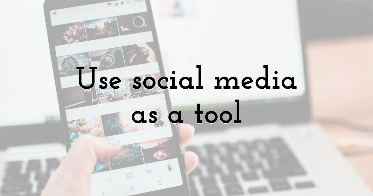 Use social media as a tool