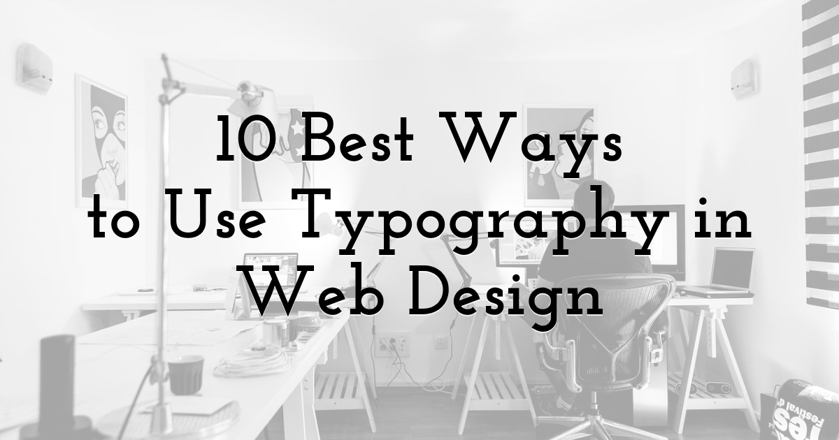 10 Best Ways to Use Typography in Web Design
