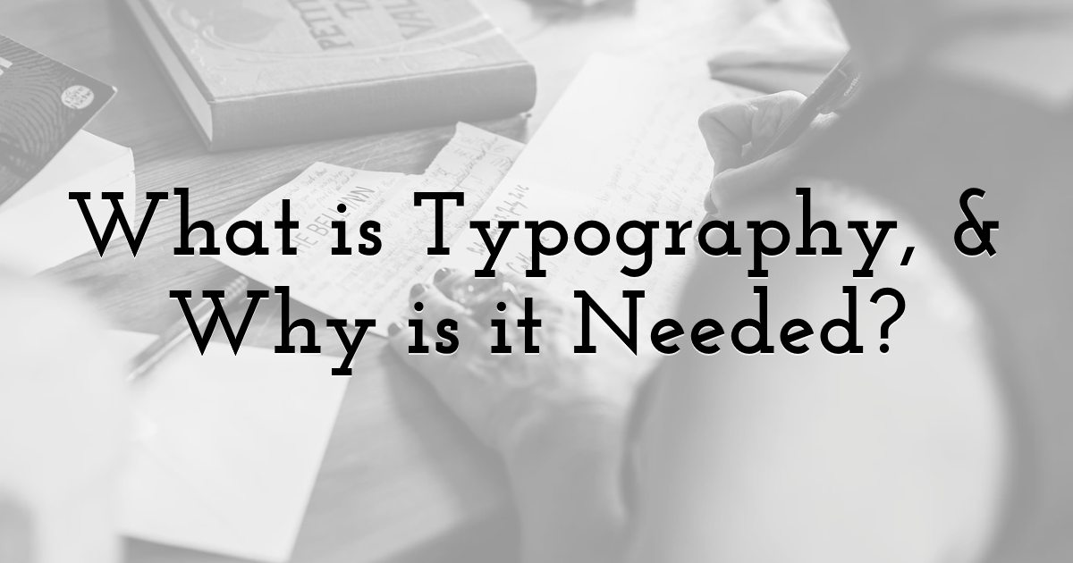 What is Typography, and Why is it Needed?